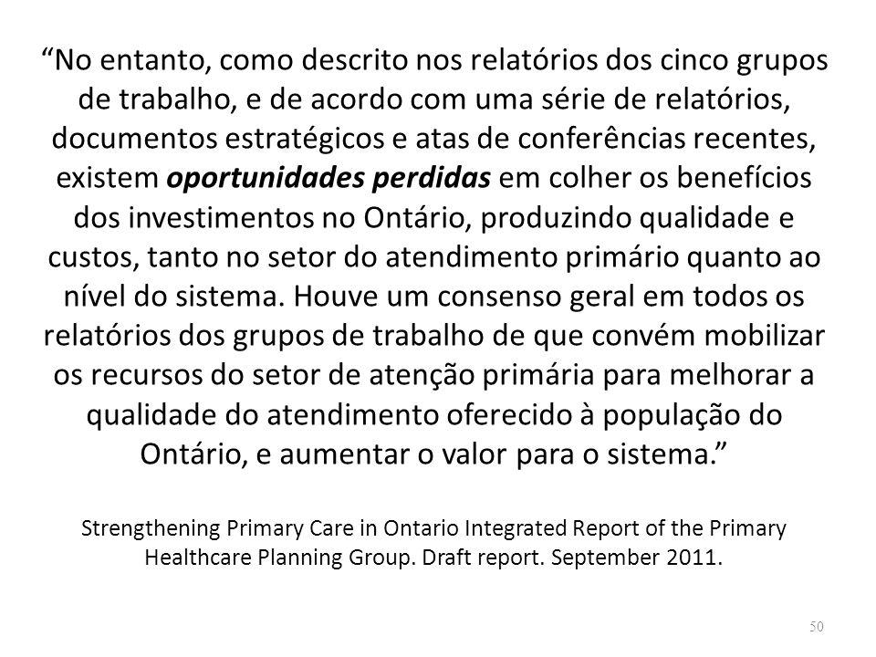 No entanto, como descrito nos relatórios dos cinco grupos de trabalho, e de acordo com uma série de relatórios, documentos estratégicos e atas de conf