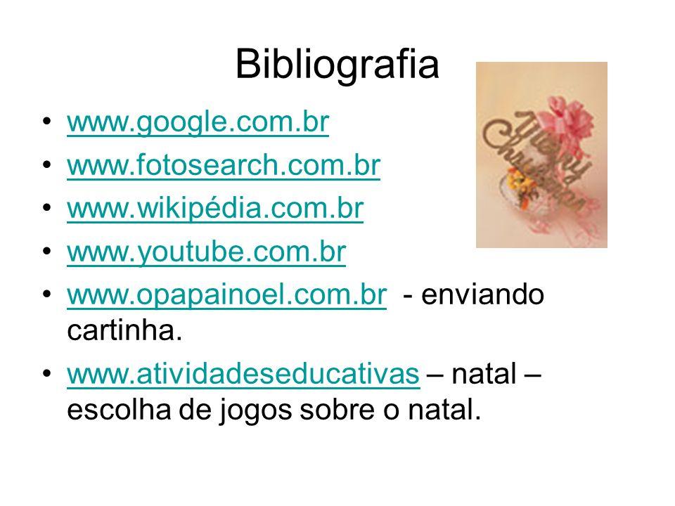 Bibliografia www.google.com.br www.fotosearch.com.br www.wikipédia.com.br www.youtube.com.br www.opapainoel.com.br - enviando cartinha.www.opapainoel.
