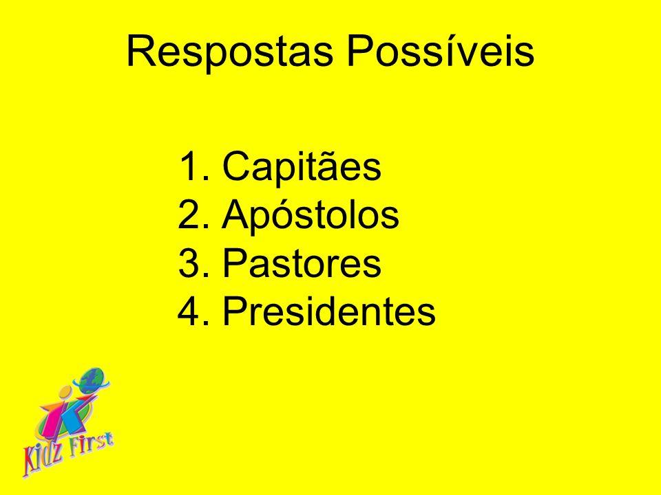 Respostas Possíveis 1.Capitães 2.Apóstolos 3.Pastores 4.Presidentes