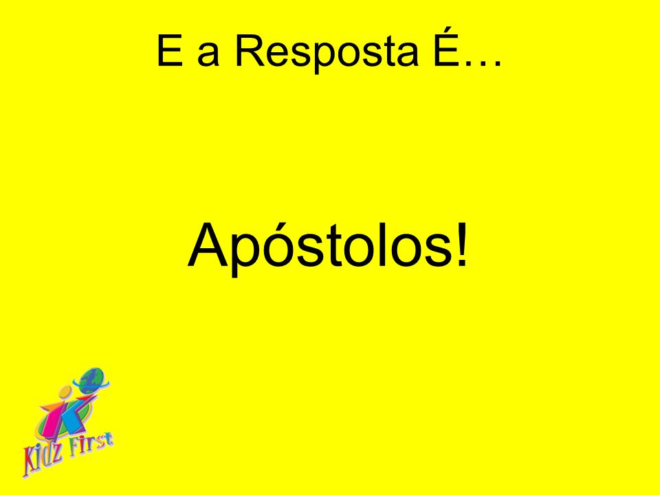 E a Resposta É… Apóstolos!