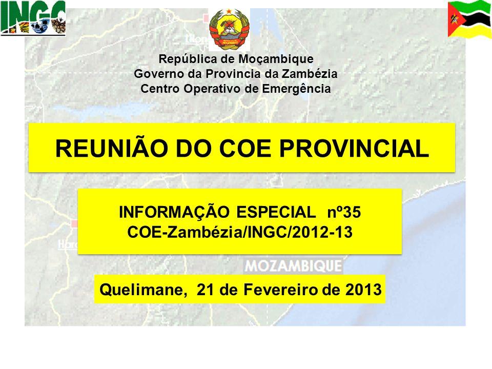 1 REUNIÃO DO COE PROVINCIAL Quelimane, 21 de Fevereiro de 2013 República de Moçambique Governo da Provincia da Zambézia Centro Operativo de Emergência