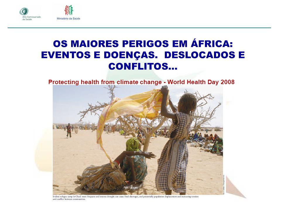 OS MAIORES PERIGOS EM ÁFRICA: EVENTOS E DOENÇAS. DESLOCADOS E CONFLITOS… Protecting health from climate change - World Health Day 2008