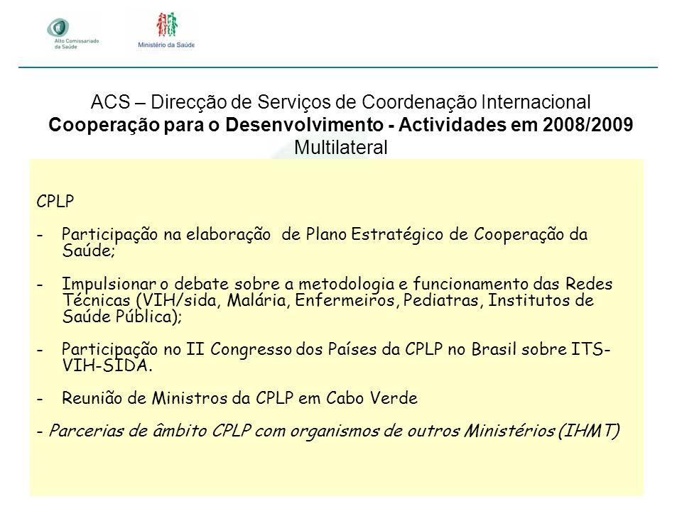 ACS – Direcção de Serviços de Coordenação Internacional Cooperação para o Desenvolvimento - Actividades em 2008/2009 Multilateral CPLP -Participação n