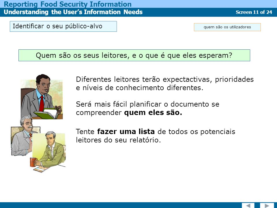 Screen 11 of 24 Reporting Food Security Information Understanding the Users Information Needs Identificar o seu público-alvo Diferentes leitores terão