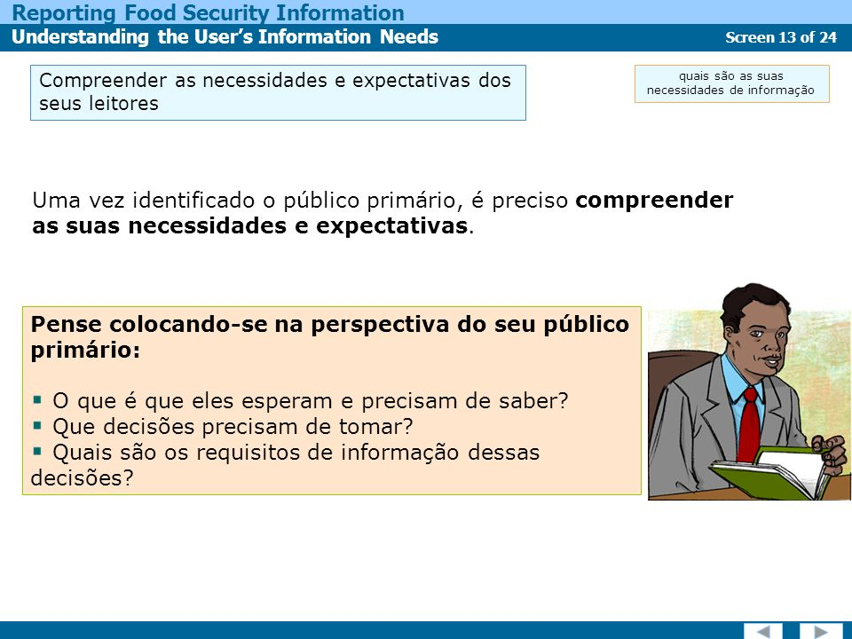 Screen 13 of 24 Reporting Food Security Information Understanding the Users Information Needs Compreender as necessidades e expectativas dos seus leit