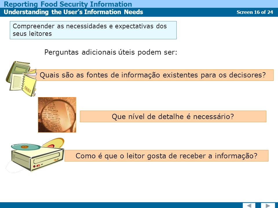 Screen 16 of 24 Reporting Food Security Information Understanding the Users Information Needs Quais são as fontes de informação existentes para os dec