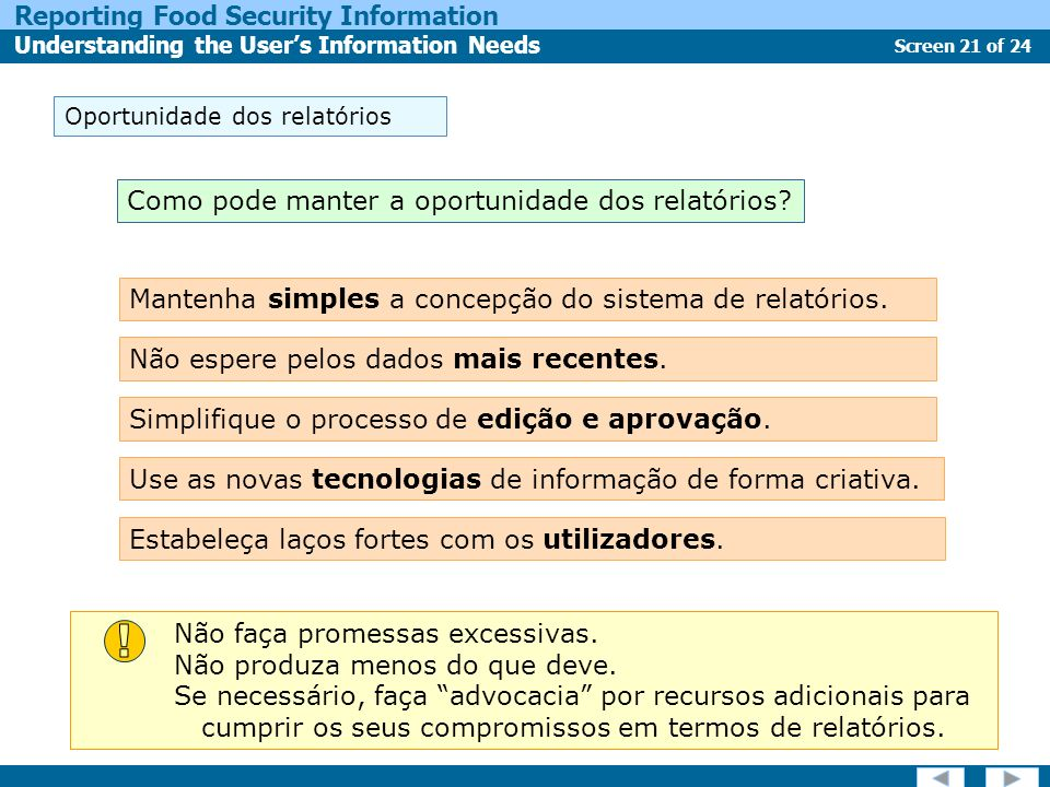 Screen 21 of 24 Reporting Food Security Information Understanding the Users Information Needs Estabeleça laços fortes com os utilizadores. Oportunidad