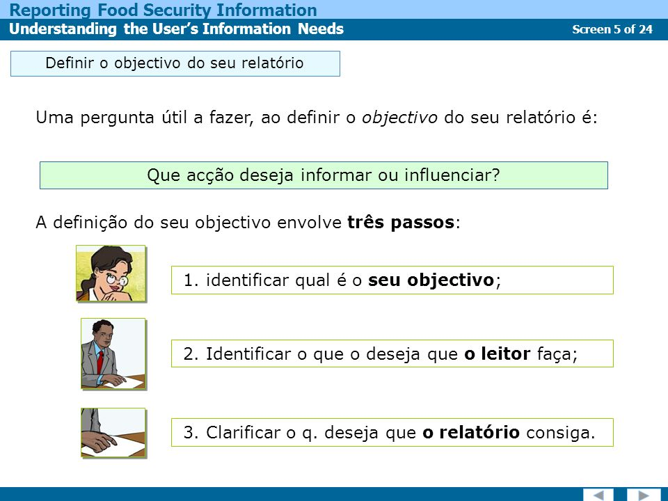 Screen 5 of 24 Reporting Food Security Information Understanding the Users Information Needs Definir o objectivo do seu relatório Uma pergunta útil a