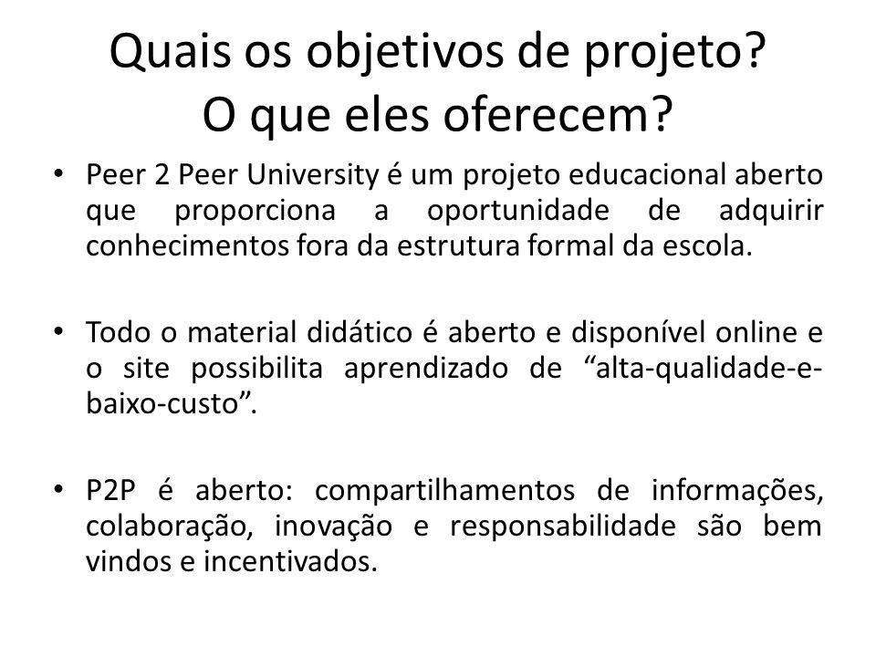Quais os objetivos de projeto? O que eles oferecem? Peer 2 Peer University é um projeto educacional aberto que proporciona a oportunidade de adquirir