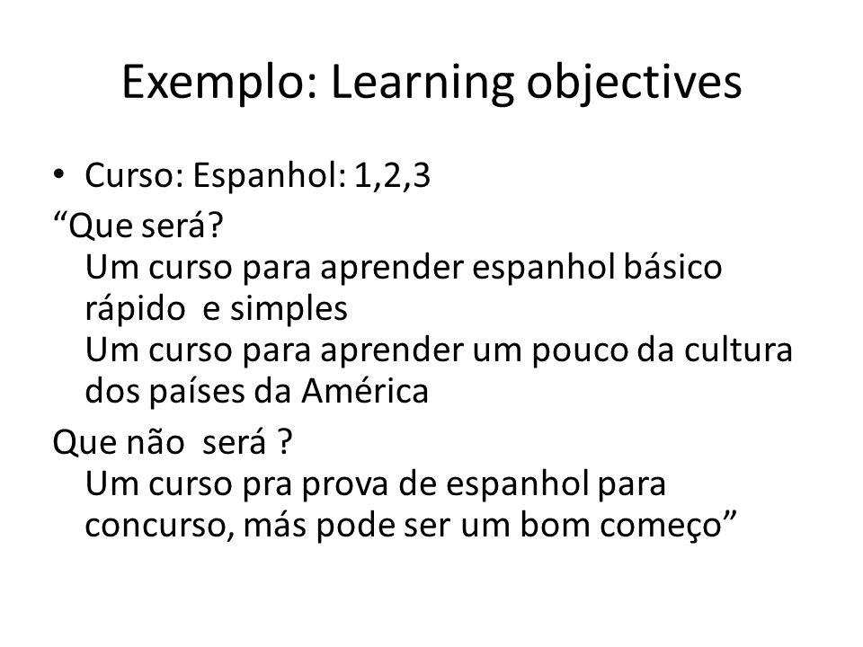 Exemplo: Learning objectives Curso: Espanhol: 1,2,3 Que será? Um curso para aprender espanhol básico rápido e simples Um curso para aprender um pouco