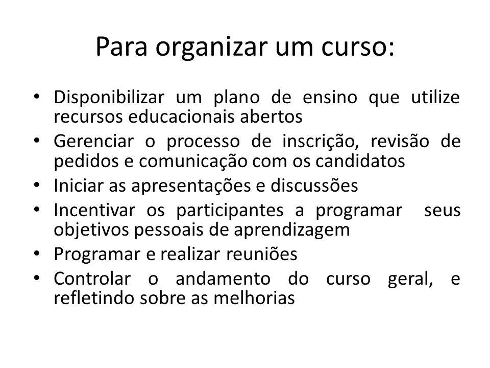 Para organizar um curso: Disponibilizar um plano de ensino que utilize recursos educacionais abertos Gerenciar o processo de inscrição, revisão de ped