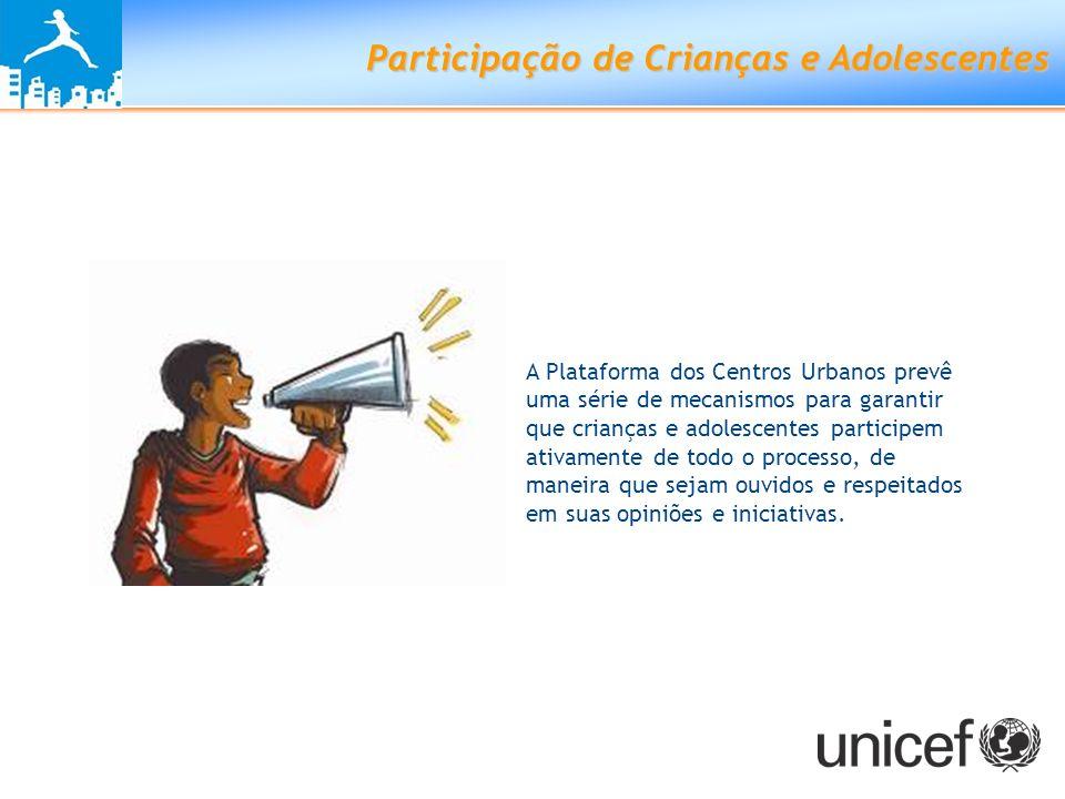 Participação de Crianças e Adolescentes A Plataforma dos Centros Urbanos prevê uma série de mecanismos para garantir que crianças e adolescentes parti