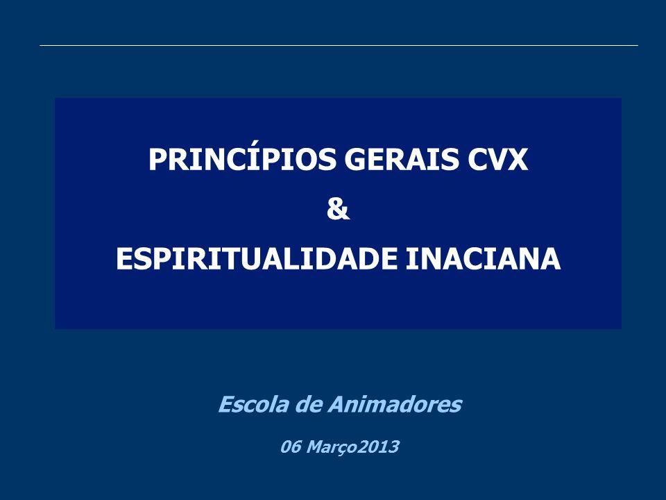 PRINCÍPIOS GERAIS CVX & ESPIRITUALIDADE INACIANA Escola de Animadores 06 Março2013