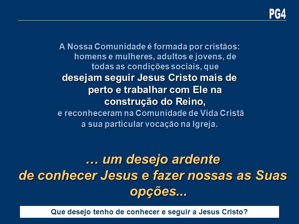 A Nossa Comunidade é formada por cristãos: homens e mulheres, adultos e jovens, de todas as condições sociais, que desejam seguir Jesus Cristo mais de
