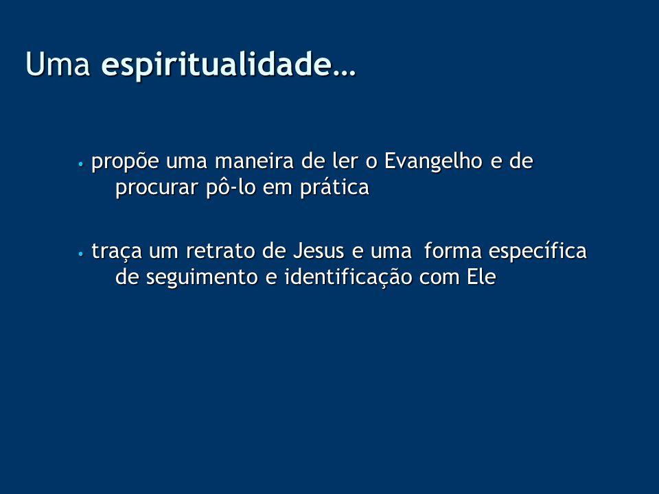 Uma espiritualidade… propõe uma maneira de ler o Evangelho e de procurar pô-lo em prática propõe uma maneira de ler o Evangelho e de procurar pô-lo em