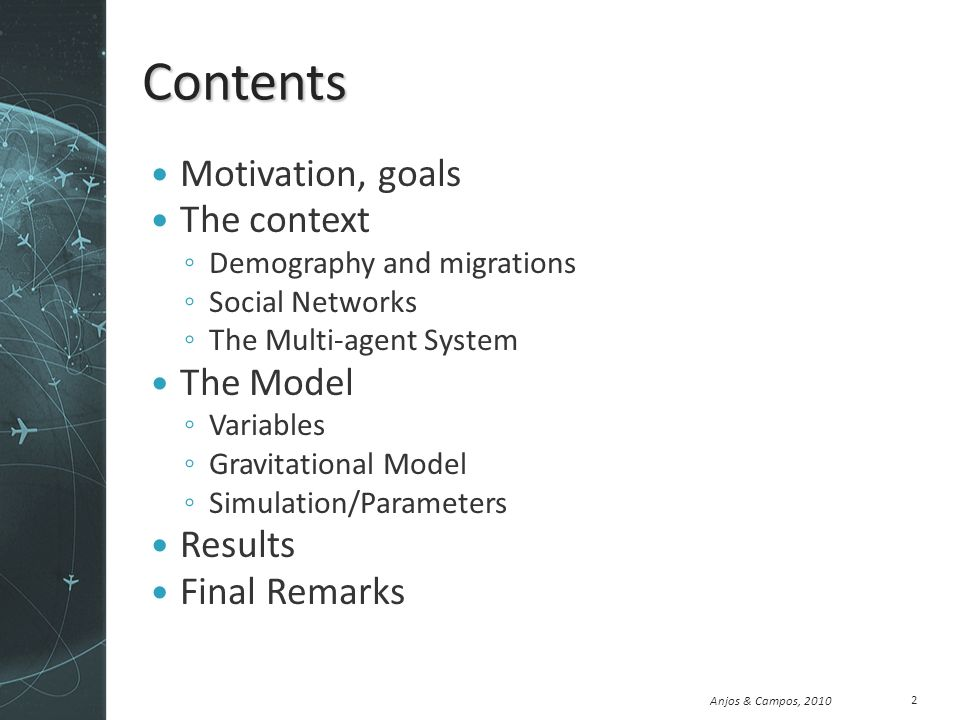 Anjos & Campos, 2010 Contents Motivation, goals The context Demography and migrations Social Networks The Multi-agent System The Model Variables Gravitational Model Simulation/Parameters Results Final Remarks 2
