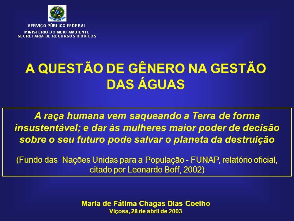 Maria de Fátima Chagas Dias Coelho Viçosa, 28 de abril de 2003 A QUESTÃO DE GÊNERO NA GESTÃO DAS ÁGUAS A raça humana vem saqueando a Terra de forma in