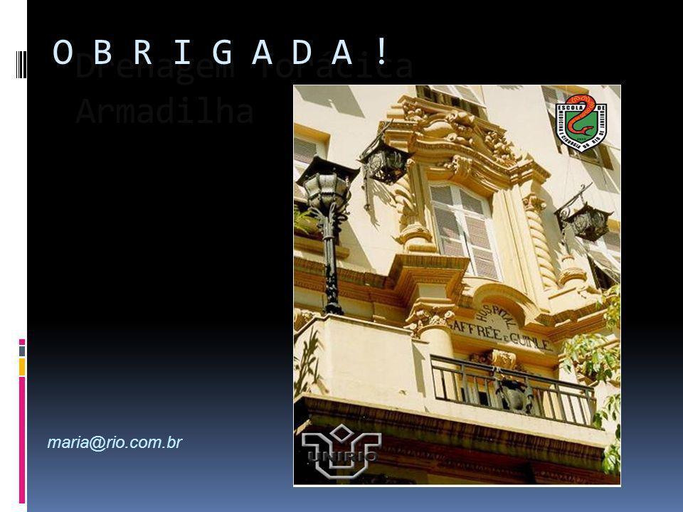 Drenagem Torácica Armadilha O B R I G A D A ! maria@rio.com.br