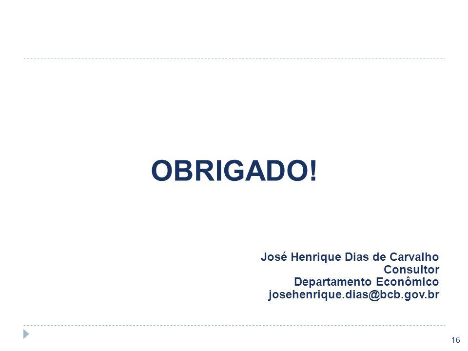 16 OBRIGADO! José Henrique Dias de Carvalho Consultor Departamento Econômico josehenrique.dias@bcb.gov.br