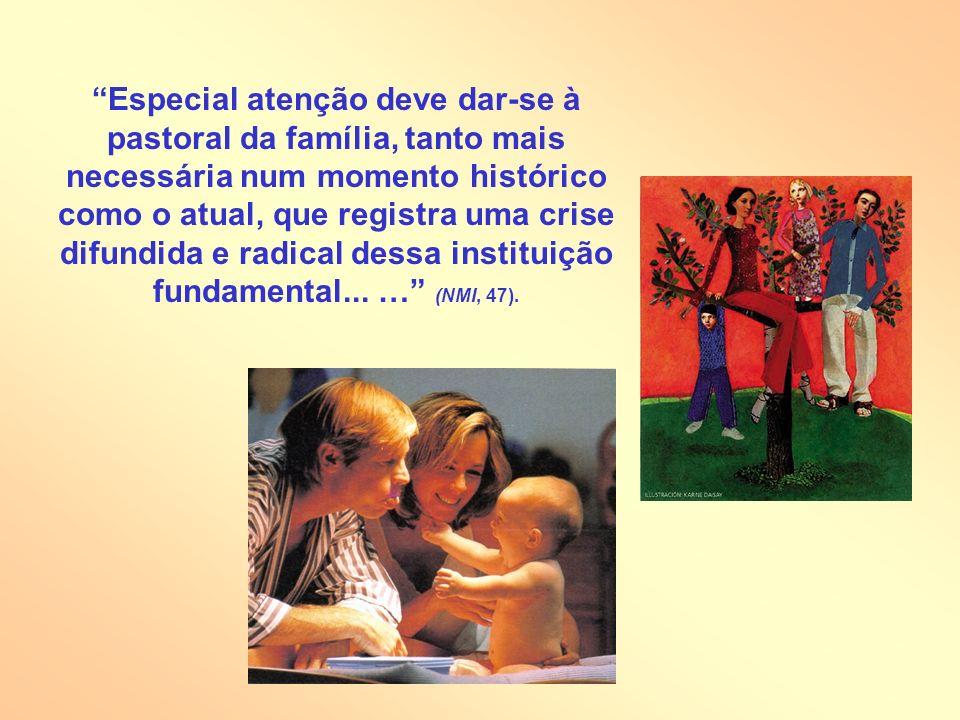 Especial atenção deve dar-se à pastoral da família, tanto mais necessária num momento histórico como o atual, que registra uma crise difundida e radic
