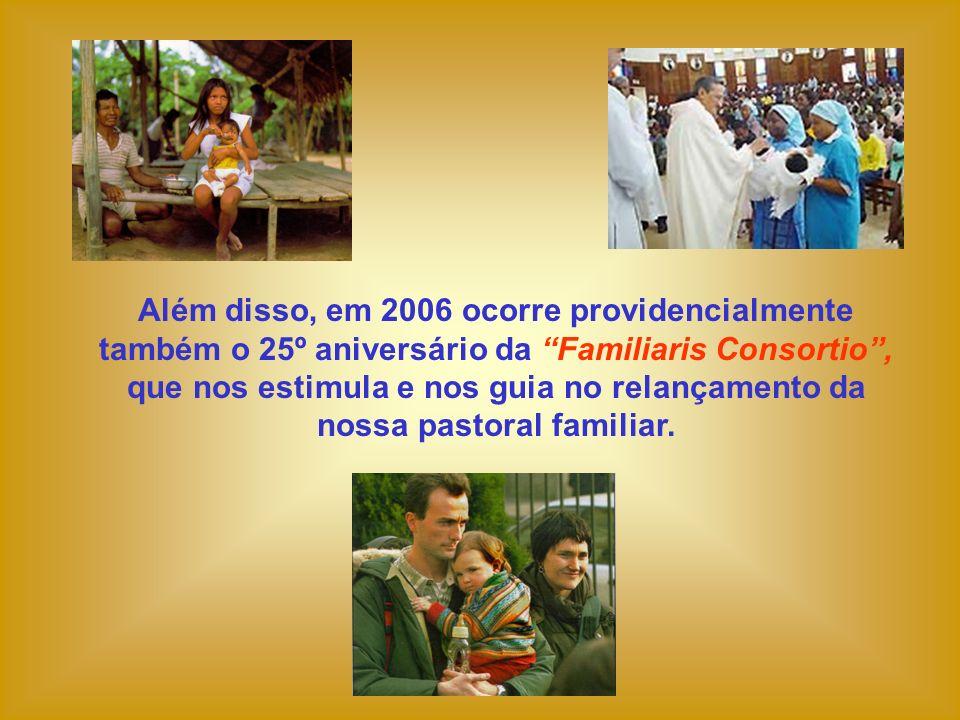 Além disso, em 2006 ocorre providencialmente também o 25º aniversário da Familiaris Consortio, que nos estimula e nos guia no relançamento da nossa pa