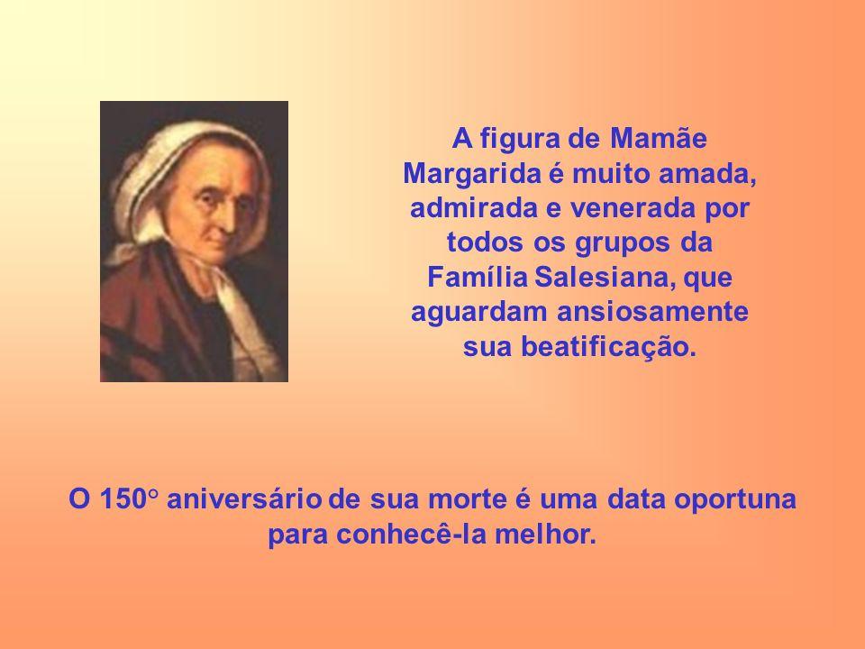 A figura de Mamãe Margarida é muito amada, admirada e venerada por todos os grupos da Família Salesiana, que aguardam ansiosamente sua beatificação. O