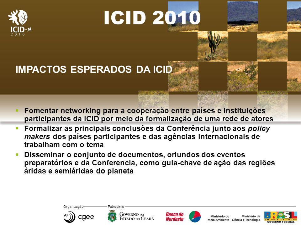 Organização Patrocínio ICID 2010 IMPACTOS ESPERADOS DA ICID Fomentar networking para a cooperação entre países e instituições participantes da ICID po