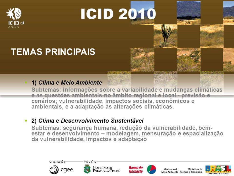 Organização Patrocínio ICID 2010 TEMAS PRINCIPAIS 1) Clima e Meio Ambiente Subtemas: informações sobre a variabilidade e mudanças climáticas e as questões ambientais no âmbito regional e local - previsão e cenários; vulnerabilidade, impactos sociais, econômicos e ambientais, e a adaptação às alterações climáticas.