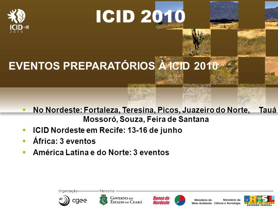 Organização Patrocínio ICID 2010 EVENTOS PREPARATÓRIOS À ICID 2010 No Nordeste: Fortaleza, Teresina, Picos, Juazeiro do Norte, Tauá Mossoró, Souza, Fe