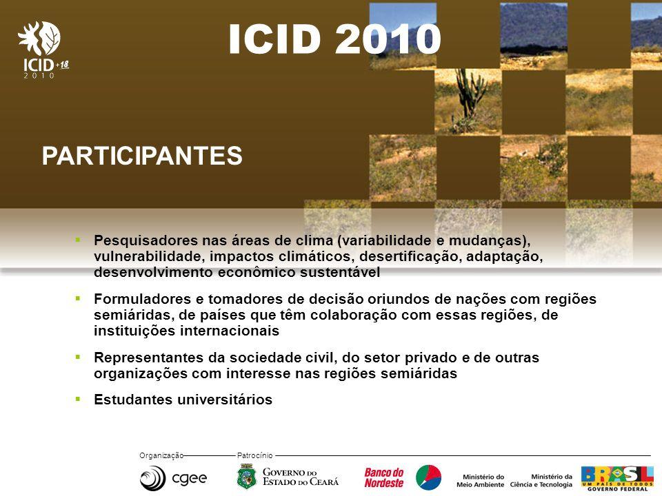 Organização Patrocínio ICID 2010 PARTICIPANTES Pesquisadores nas áreas de clima (variabilidade e mudanças), vulnerabilidade, impactos climáticos, dese