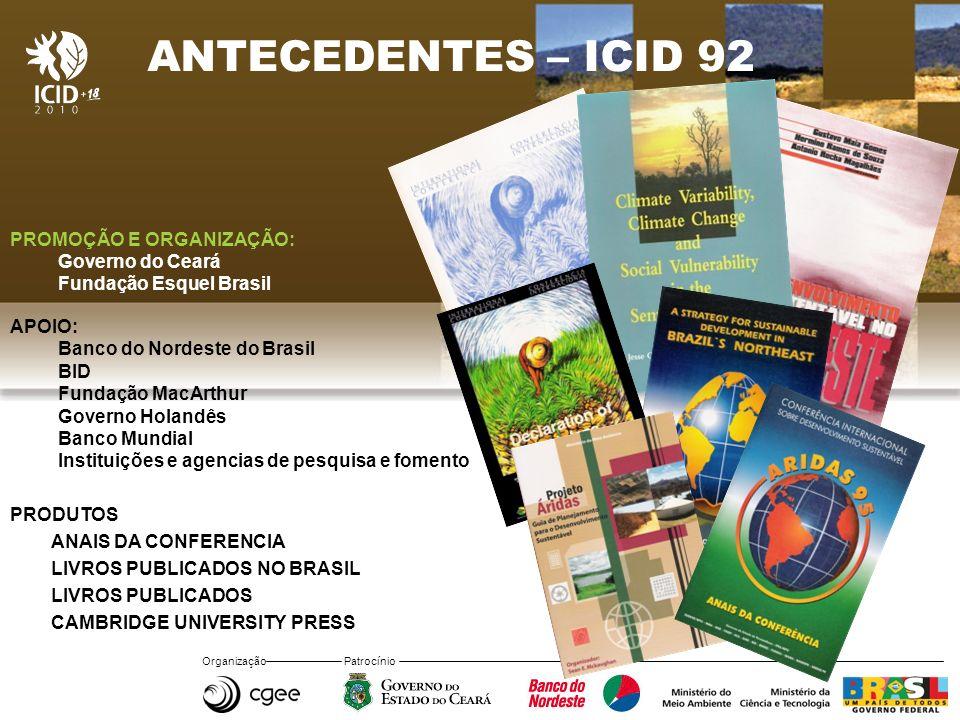 Organização Patrocínio ANTECEDENTES – ICID 92 PROMOÇÃO E ORGANIZAÇÃO: Governo do Ceará Fundação Esquel Brasil APOIO: Banco do Nordeste do Brasil BID F