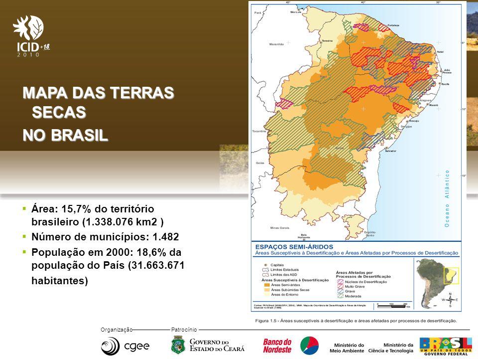 Organização Patrocínio MAPA DAS TERRAS SECAS NO BRASIL Área: 15,7% do território brasileiro (1.338.076 km2 ) Número de municípios: 1.482 População em 2000: 18,6% da população do País (31.663.671 habitantes)