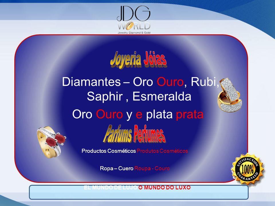 Diamantes – Oro Ouro, Rubi, Saphir, Esmeralda Oro Ouro y e plata prata Productos Cosméticos Produtos Cosméticos Ropa – Cuero Roupa - Couro EL MUNDO DE