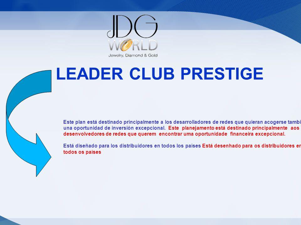 Statut LEADER CLUB PRESTIGE Este plan está destinado principalmente a los desarrolladores de redes que quieran acogerse también una oportunidad de inv