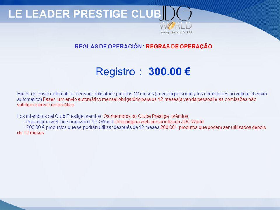 Statut LE LEADER PRESTIGE CLUB REGLAS DE OPERACIÓN : REGRAS DE OPERAÇÃO Registro : 300.00 Hacer un envío automático mensual obligatorio para los 12 me