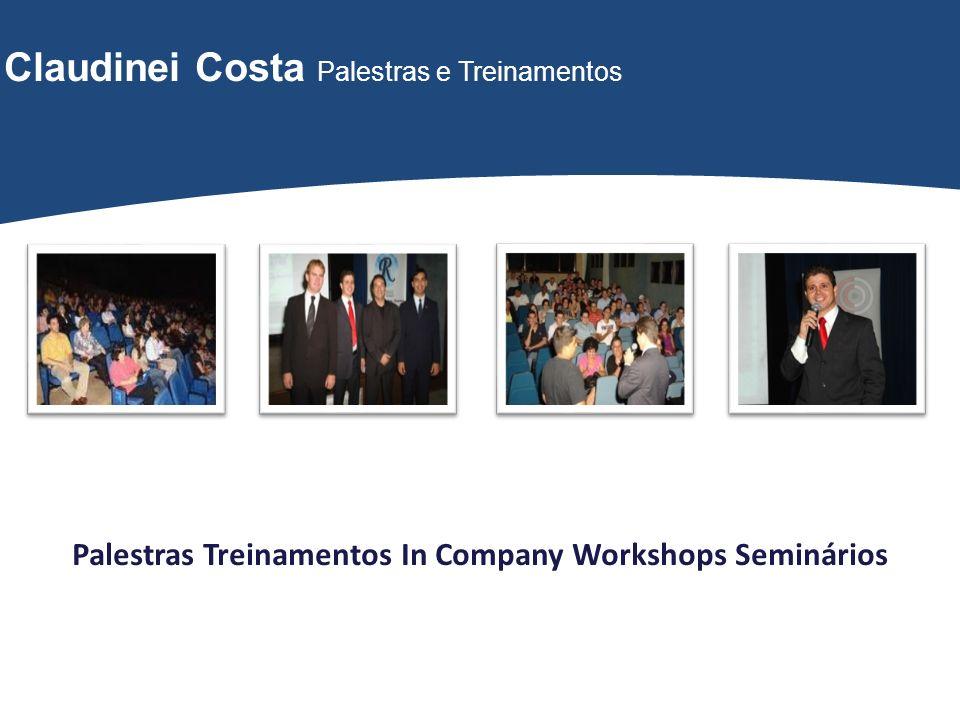 Claudinei Costa Palestras Treinamentos In Company Workshops Seminários Claudinei Costa Palestras e Treinamentos Palestras Treinamentos In Company Work