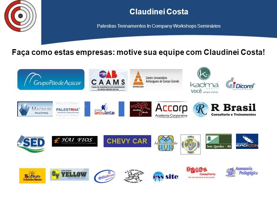 Palestras Treinamentos In Company Workshops Seminários Faça como estas empresas: motive sua equipe com Claudinei Costa! CHEVY CAR