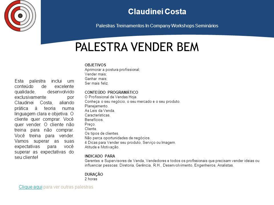 Claudinei Costa Palestras Treinamentos In Company Workshops Seminários Clique aqui para ver outras palestras PALESTRA VENDER BEM OBJETIVOS Aprimorar a