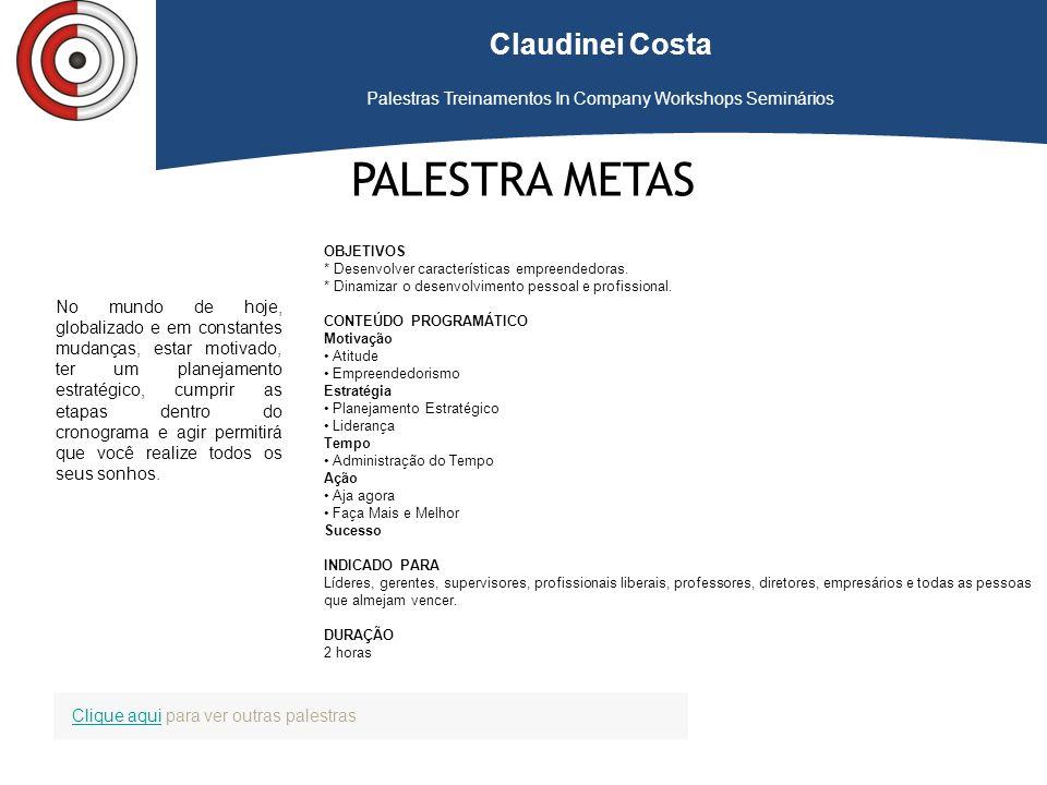 Claudinei Costa Palestras Treinamentos In Company Workshops Seminários PALESTRA METAS OBJETIVOS * Desenvolver características empreendedoras. * Dinami
