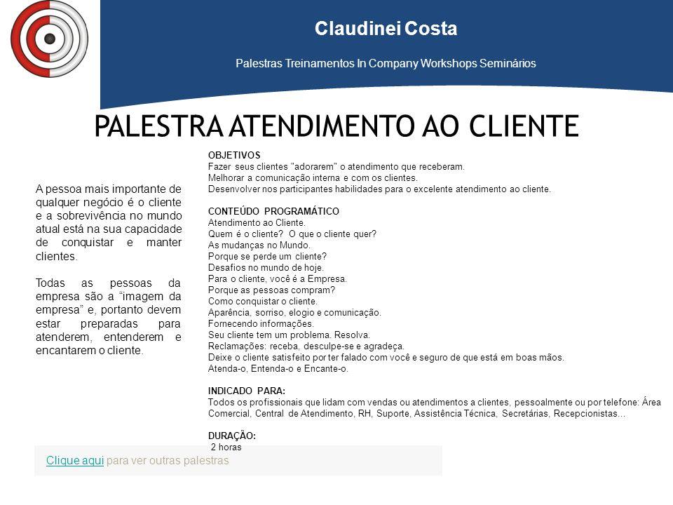 Claudinei Costa Palestras Treinamentos In Company Workshops Seminários PALESTRA ATENDIMENTO AO CLIENTE OBJETIVOS Fazer seus clientes