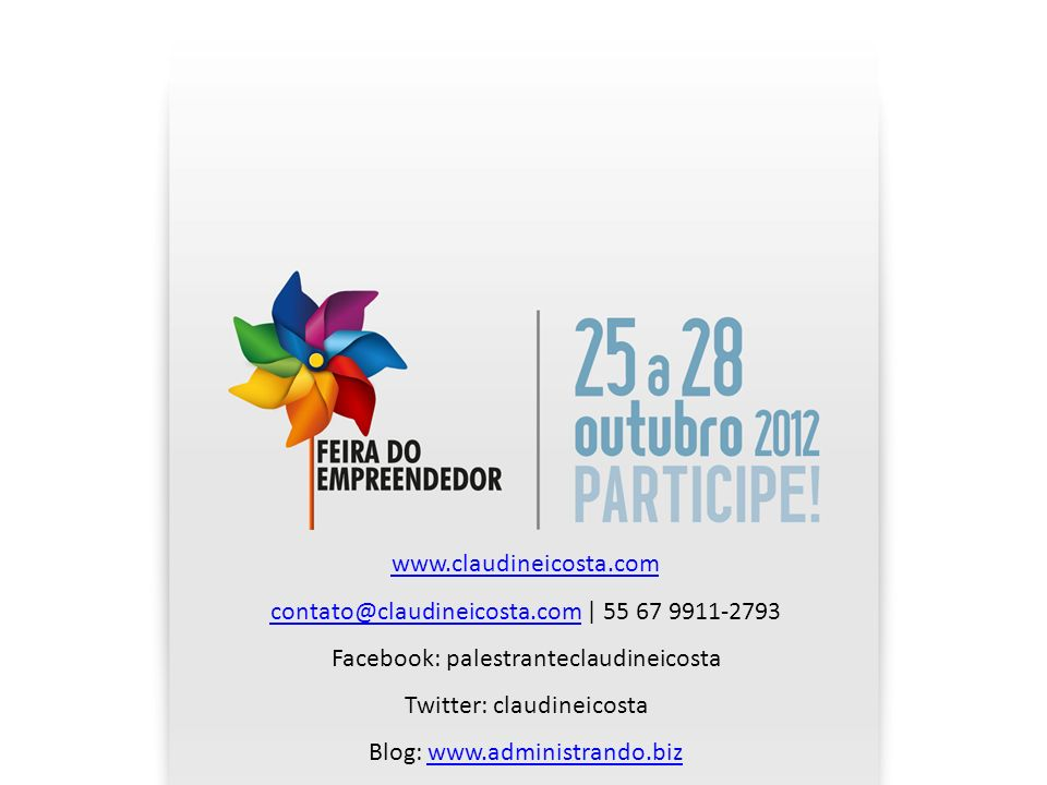 www.claudineicosta.com contato@claudineicosta.comcontato@claudineicosta.com | 55 67 9911-2793 Facebook: palestranteclaudineicosta Twitter: claudineico