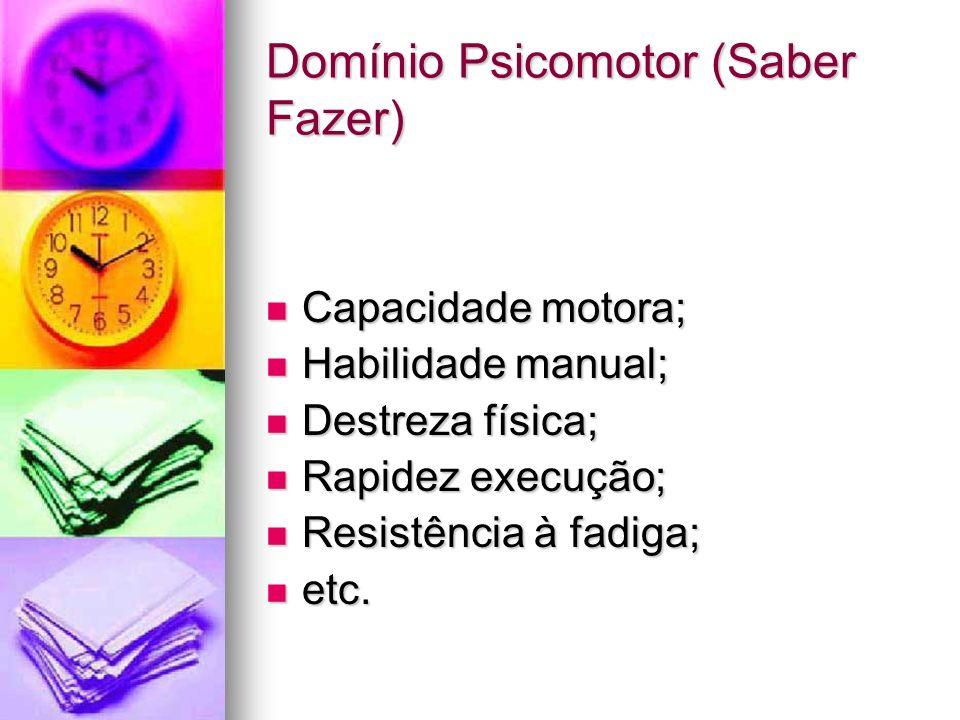 Domínio Psicomotor (Saber Fazer) Capacidade motora; Capacidade motora; Habilidade manual; Habilidade manual; Destreza física; Destreza física; Rapidez