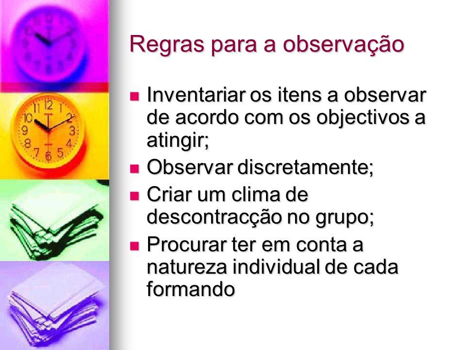 Regras para a observação Inventariar os itens a observar de acordo com os objectivos a atingir; Inventariar os itens a observar de acordo com os objec