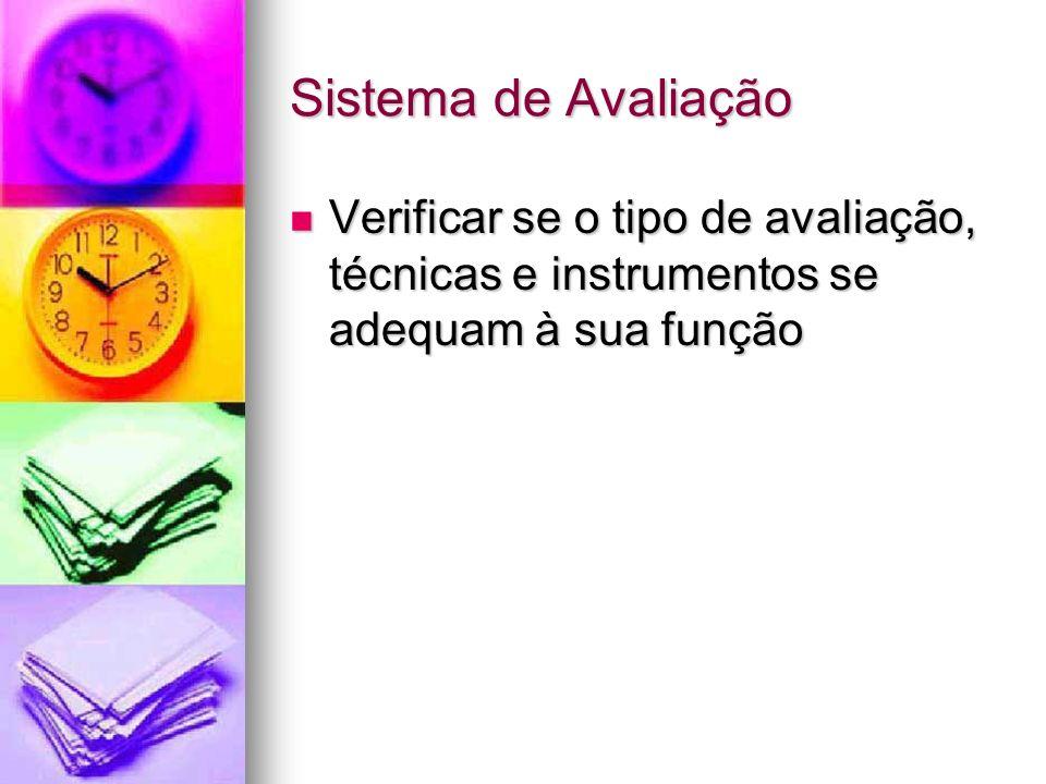 Sistema de Avaliação Verificar se o tipo de avaliação, técnicas e instrumentos se adequam à sua função Verificar se o tipo de avaliação, técnicas e in
