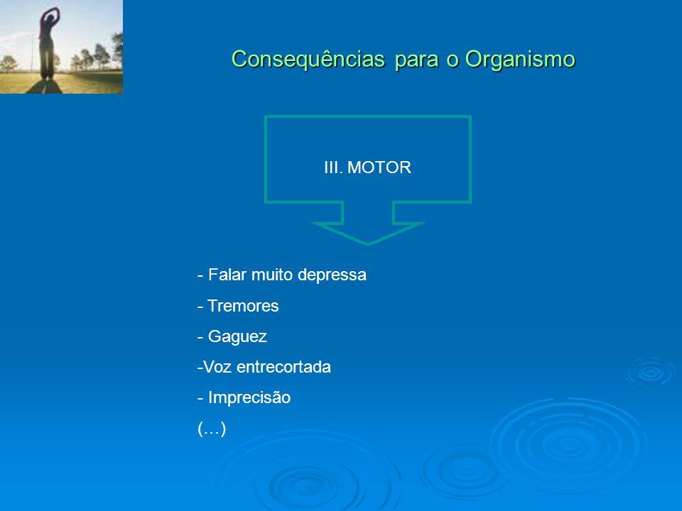 Consequências para o Organismo III. MOTOR - Falar muito depressa - Tremores - Gaguez -Voz entrecortada - Imprecisão (…)