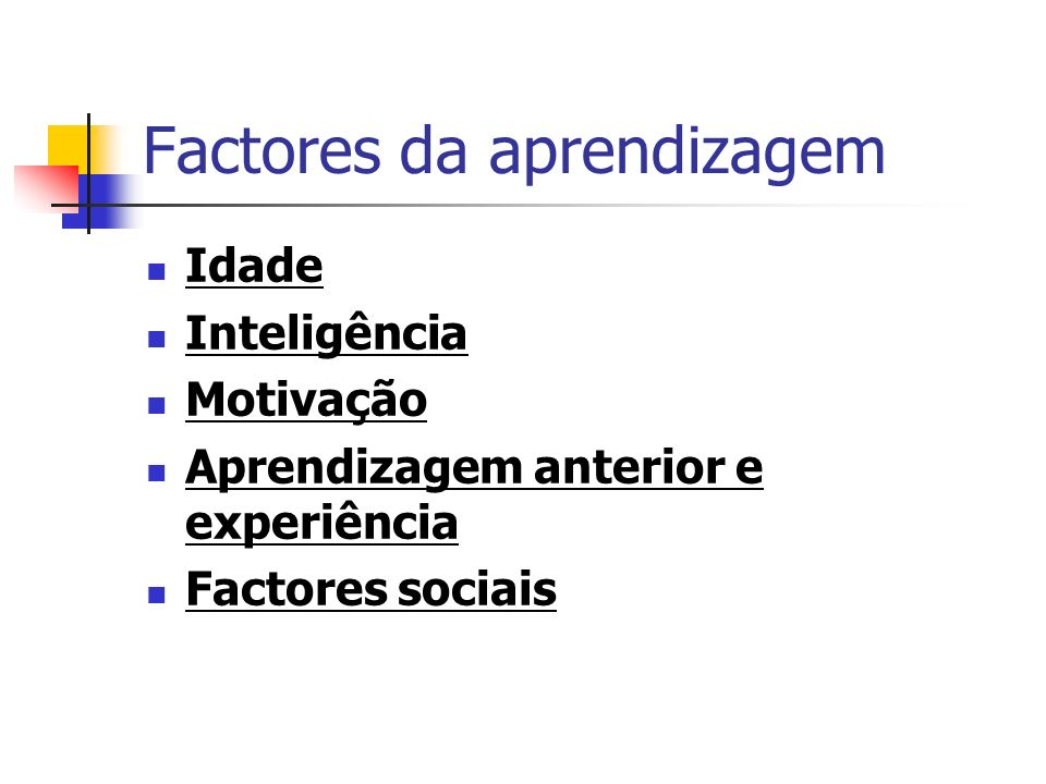 Factores da aprendizagem Idade Inteligência Motivação Aprendizagem anterior e experiência Factores sociais