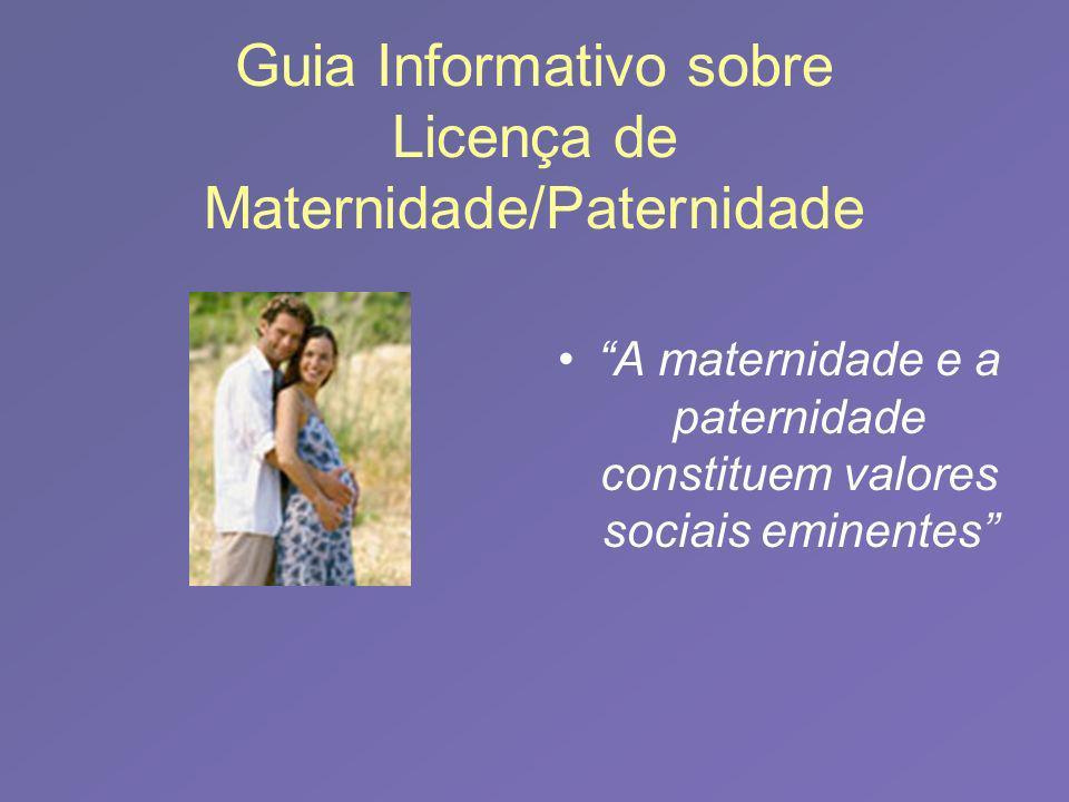 Objectivo do Guia Objectivo Geral: Conhecer os principais direitos e deveres em matéria de Maternidade/Paternidade.