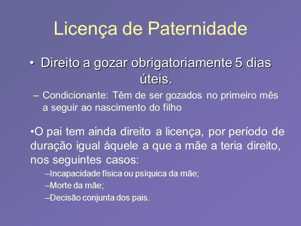 Licença de Paternidade Direito a gozar obrigatoriamente 5 dias úteis. –C–Condicionante: Têm de ser gozados no primeiro mês a seguir ao nascimento do f