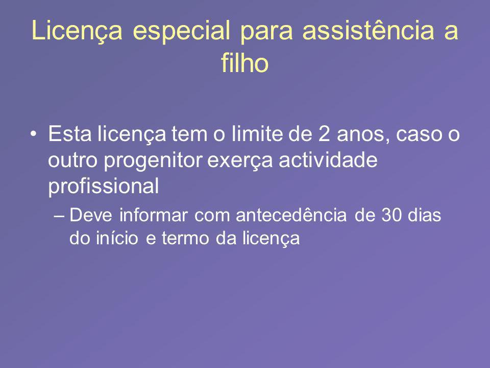 Licença especial para assistência a filho Esta licença tem o limite de 2 anos, caso o outro progenitor exerça actividade profissional –D–Deve informar