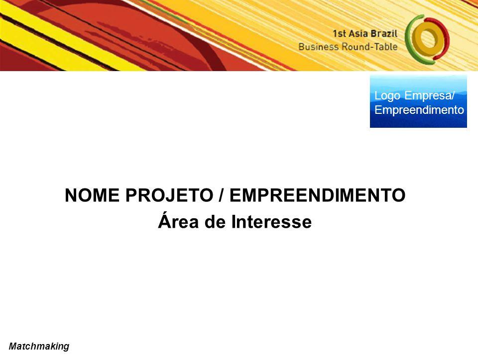NOME PROJETO / EMPREENDIMENTO Área de Interesse Logo Empresa/ Empreendimento Matchmaking